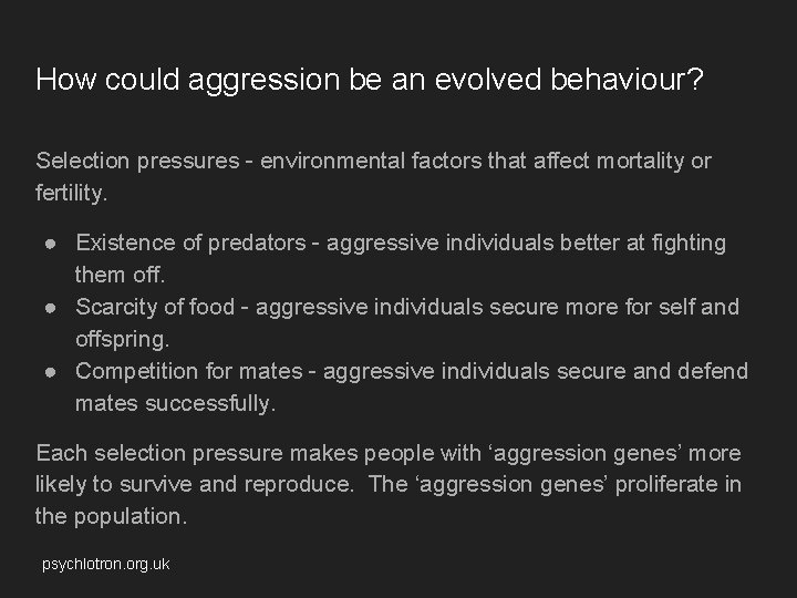 How could aggression be an evolved behaviour? Selection pressures - environmental factors that affect