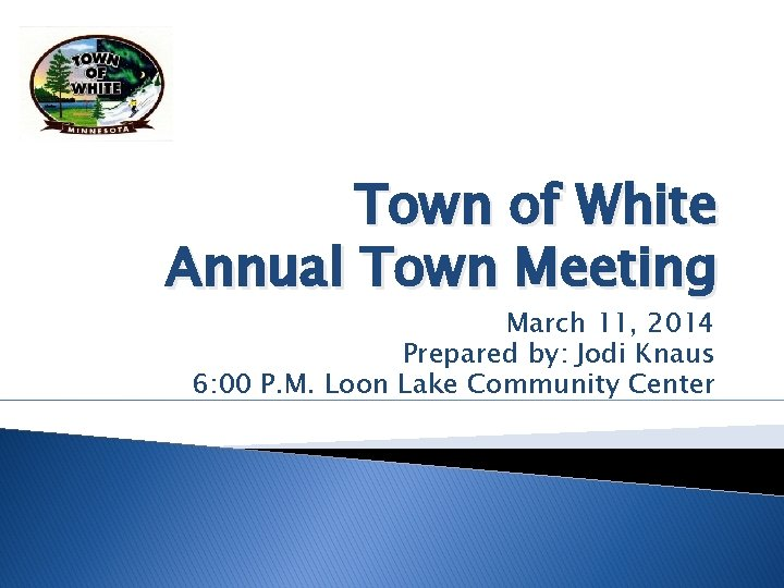 Town of White Annual Town Meeting March 11, 2014 Prepared by: Jodi Knaus 6: