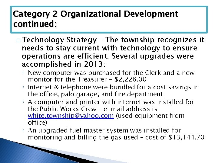 Category 2 Organizational Development continued: � Technology Strategy – The township recognizes it needs