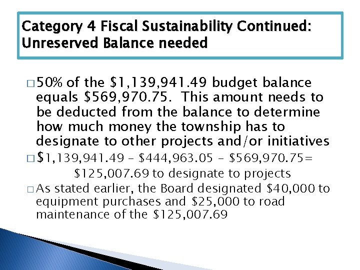 Category 4 Fiscal Sustainability Continued: Unreserved Balance needed � 50% of the $1, 139,
