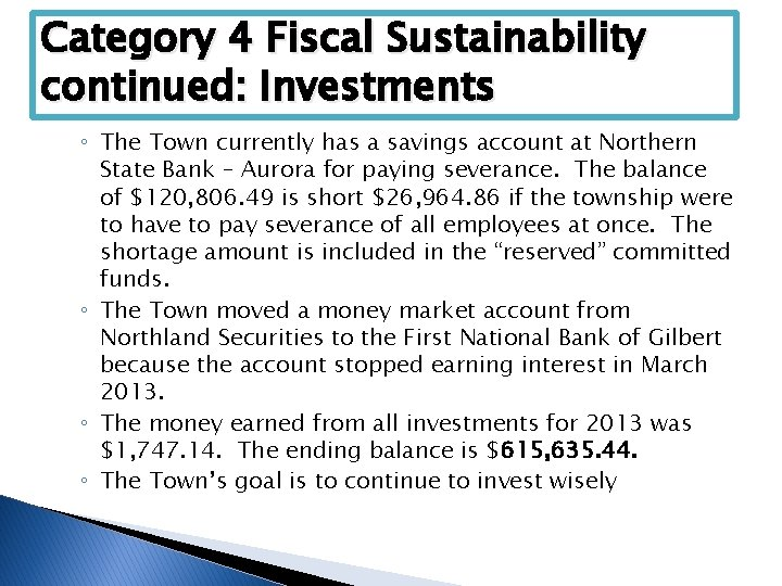 Category 4 Fiscal Sustainability continued: Investments ◦ The Town currently has a savings account