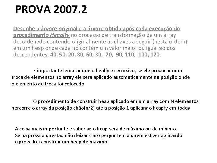 PROVA 2007. 2 Desenhe a árvore original e a árvore obtida após cada execução
