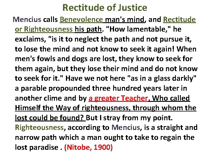 Rectitude of Justice Mencius calls Benevolence man's mind, and Rectitude or Righteousness his path.