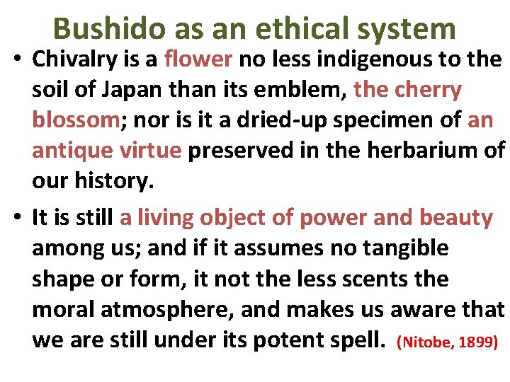 Bushido as an ethical system • Chivalry is a flower no less indigenous to