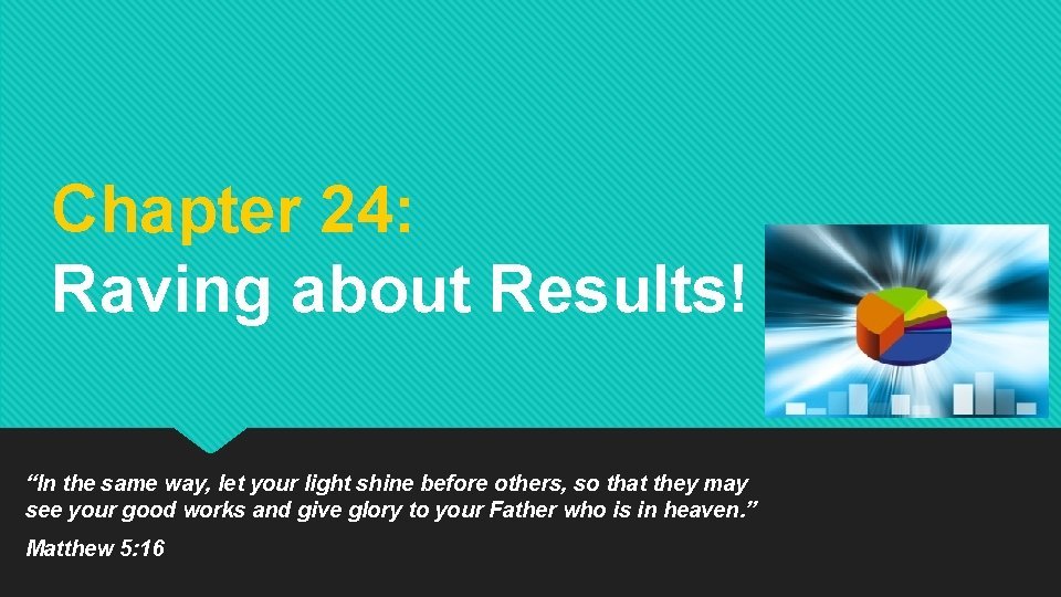 """Chapter 24: Raving about Results! """"In the same way, let your light shine before"""