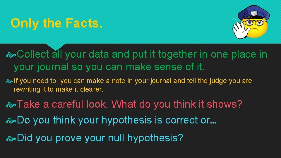 Only the Facts. Collect all your data and put it together in one place