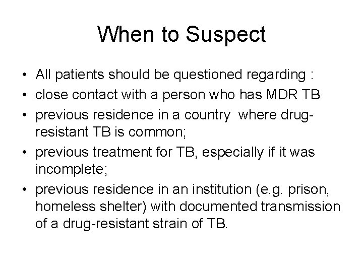 When to Suspect • All patients should be questioned regarding : • close contact