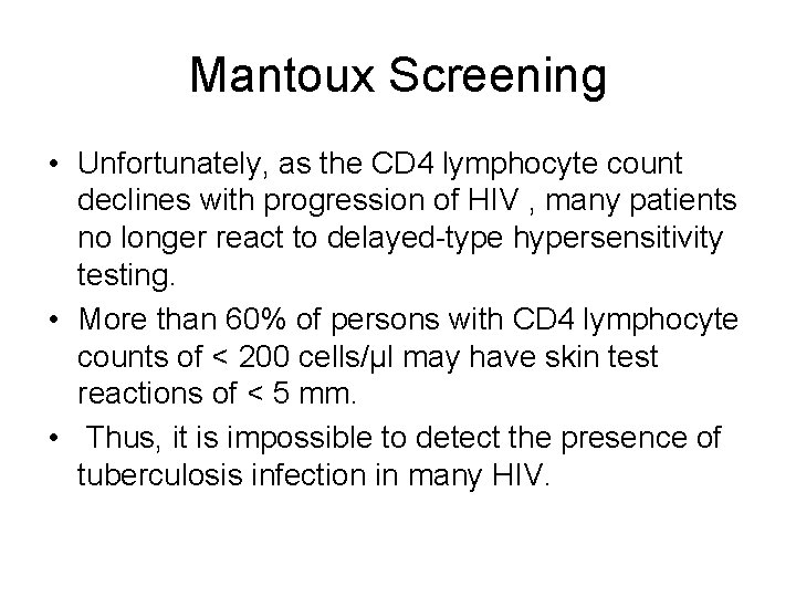 Mantoux Screening • Unfortunately, as the CD 4 lymphocyte count declines with progression of