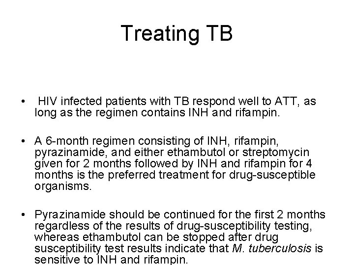 Treating TB • HIV infected patients with TB respond well to ATT, as long