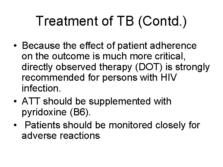 Treatment of TB (Contd. ) • Because the effect of patient adherence on the
