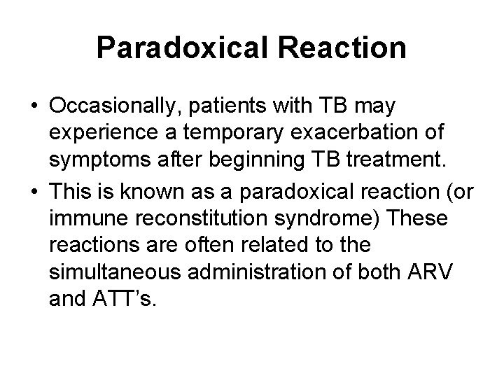 Paradoxical Reaction • Occasionally, patients with TB may experience a temporary exacerbation of symptoms