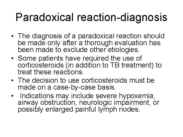 Paradoxical reaction-diagnosis • The diagnosis of a paradoxical reaction should be made only after