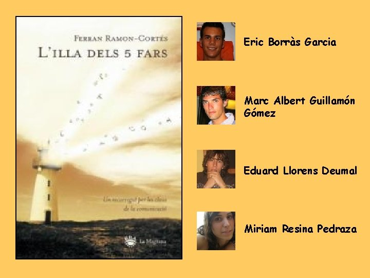 Eric Borràs Garcia Marc Albert Guillamón Gómez Eduard Llorens Deumal Miriam Resina Pedraza