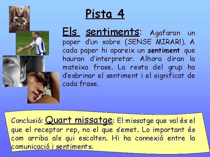 Pista 4 Els sentiments: Agafaran un paper d'un sobre (SENSE MIRAR!). A cada paper
