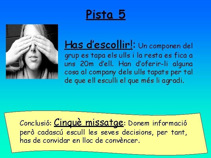 Pista 5 Has d'escollir!: Un componen del grup es tapa els ulls i la