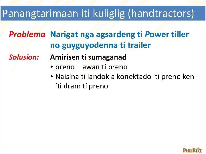 Panangtarimaan iti kuliglig (handtractors) Problema Narigat nga agsardeng ti Power tiller no guyguyodenna ti