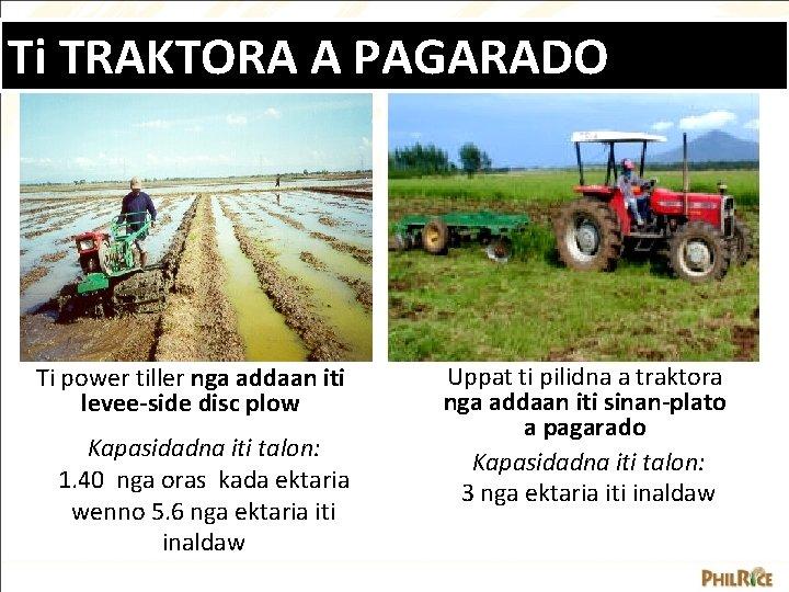 Ti TRAKTORA A PAGARADO Ti power tiller nga addaan iti levee-side disc plow Kapasidadna