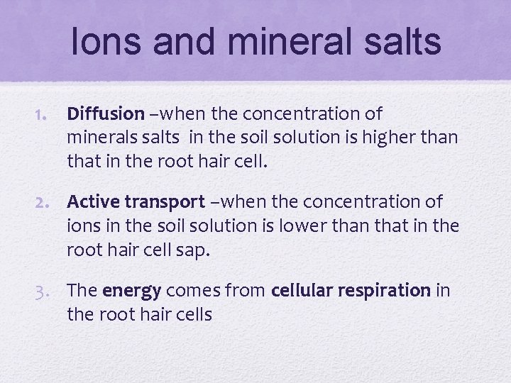 Ions and mineral salts 1. Diffusion –when the concentration of minerals salts in the