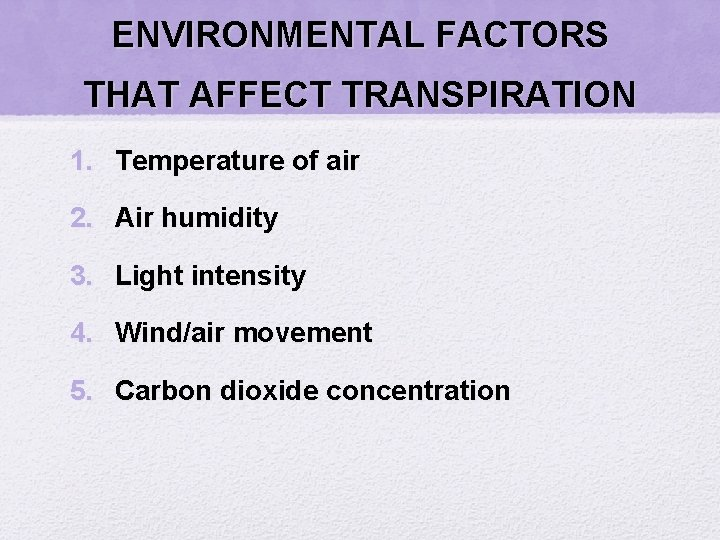 ENVIRONMENTAL FACTORS THAT AFFECT TRANSPIRATION 1. Temperature of air 2. Air humidity 3. Light