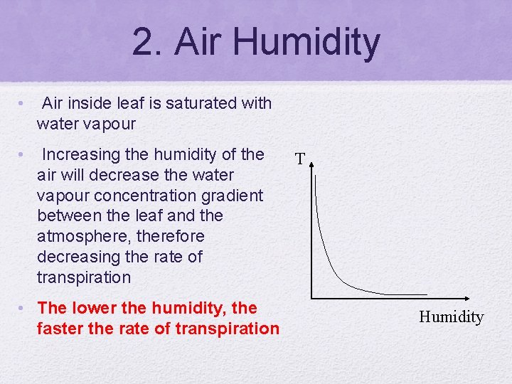 2. Air Humidity • Air inside leaf is saturated with water vapour • Increasing