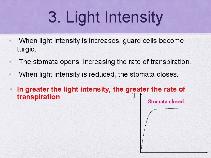 3. Light Intensity • When light intensity is increases, guard cells become turgid. •