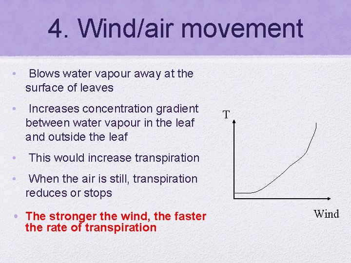 4. Wind/air movement • Blows water vapour away at the surface of leaves •