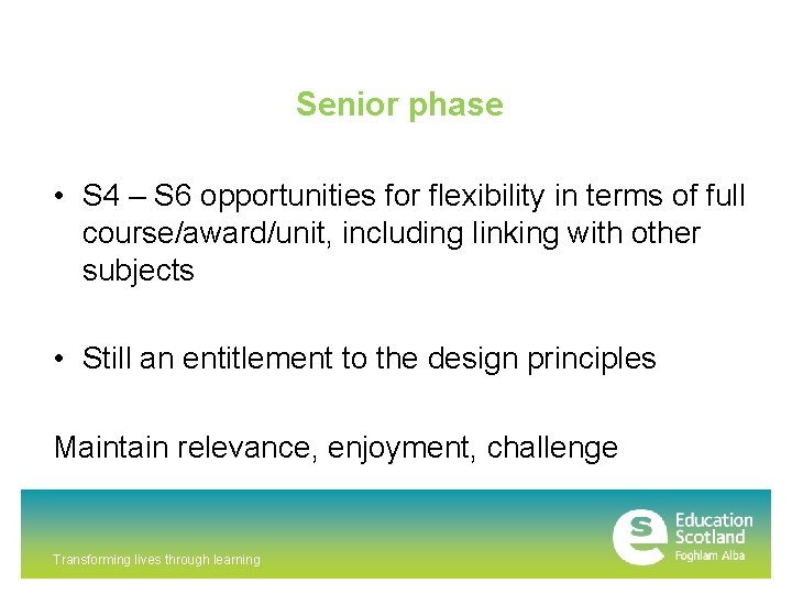 Senior phase • S 4 – S 6 opportunities for flexibility in terms of