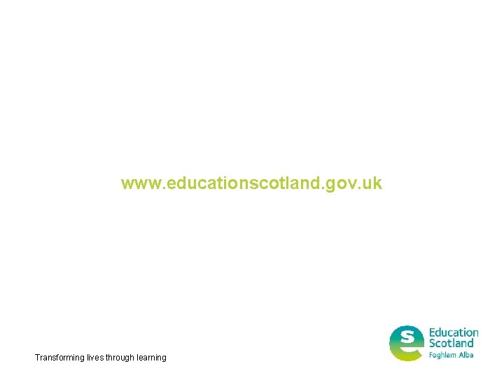 www. educationscotland. gov. uk Transforming lives through learning