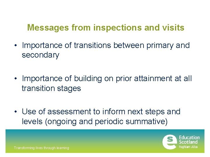 Messages from inspections and visits • Importance of transitions between primary and secondary •