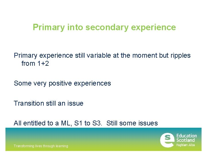 Primary into secondary experience Primary experience still variable at the moment but ripples from