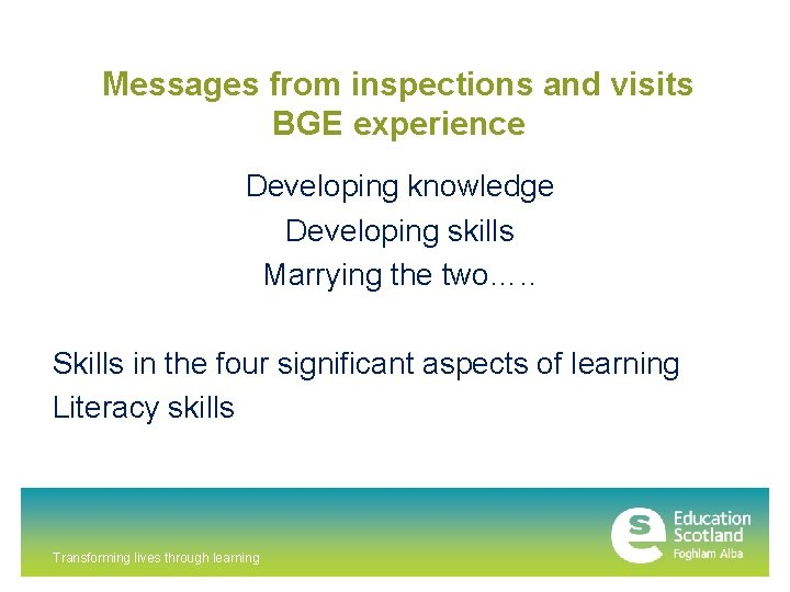 Messages from inspections and visits BGE experience Developing knowledge Developing skills Marrying the two….