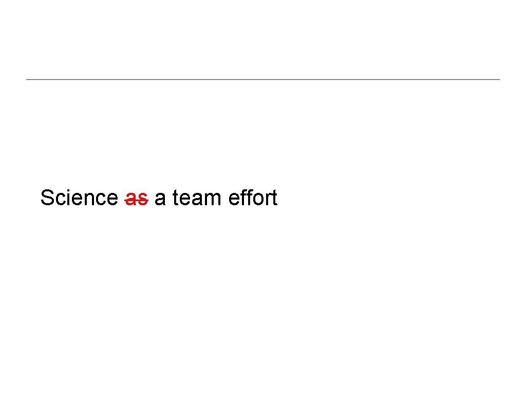 Science as a team effort