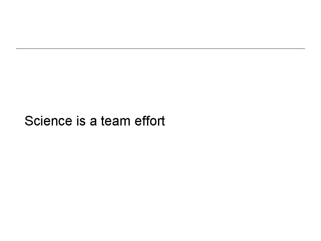 Science is a team effort