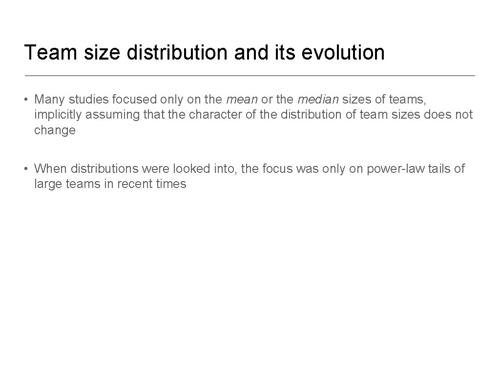 Team size distribution and its evolution • Many studies focused only on the mean
