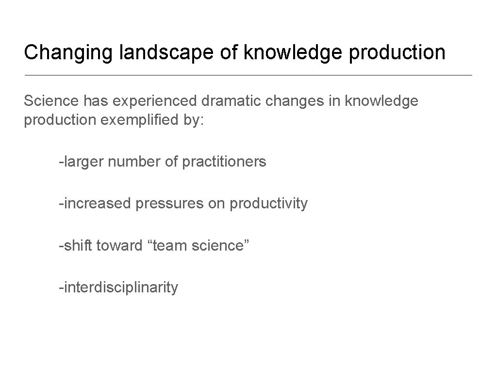 Changing landscape of knowledge production Science has experienced dramatic changes in knowledge production exemplified