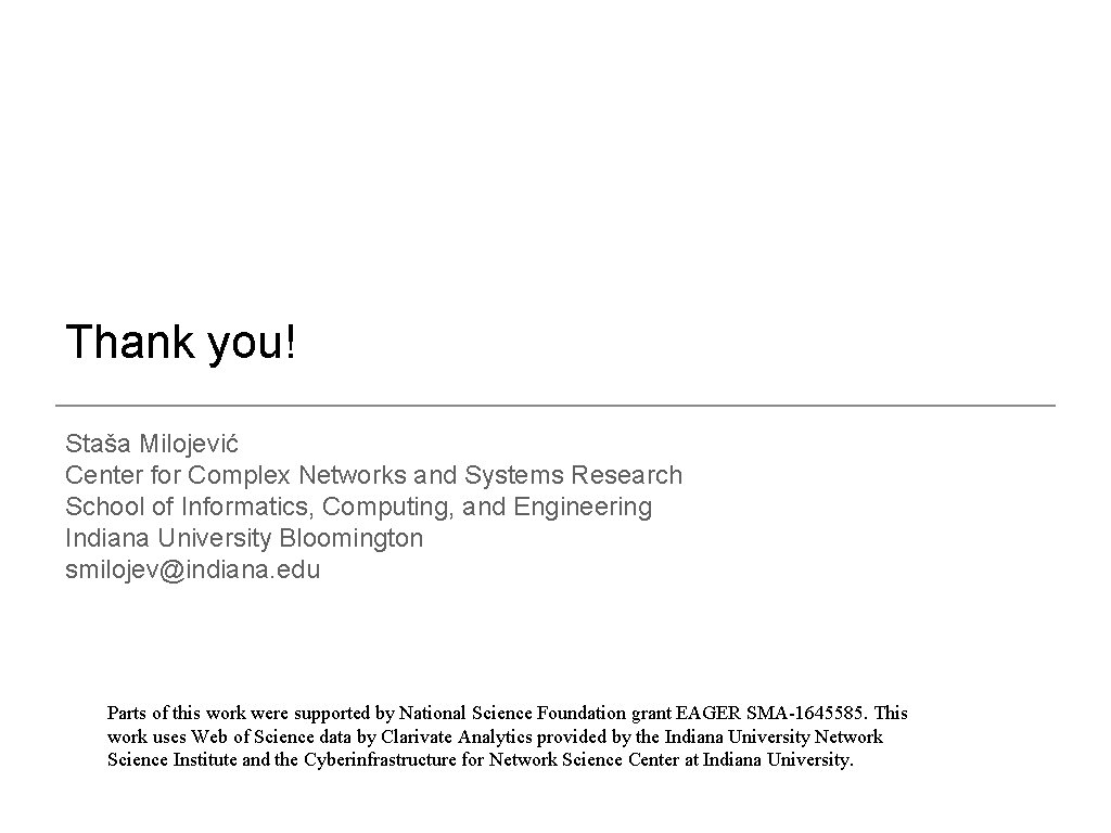 Thank you! Staša Milojević Center for Complex Networks and Systems Research School of Informatics,