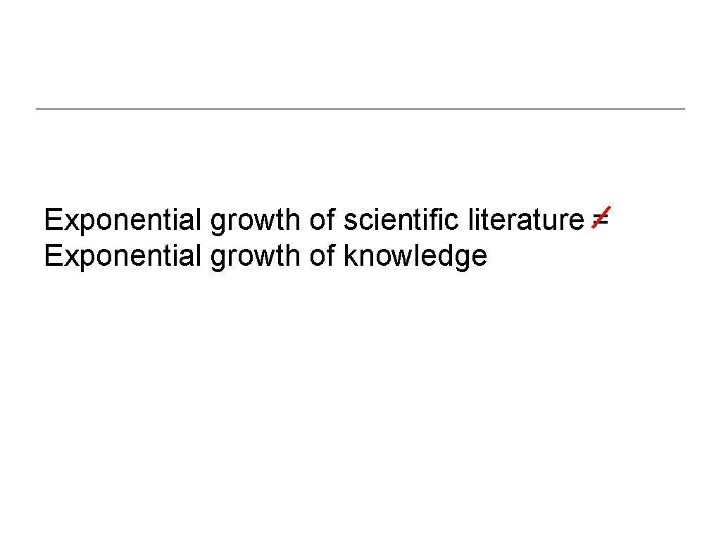 Exponential growth of scientific literature = Exponential growth of knowledge