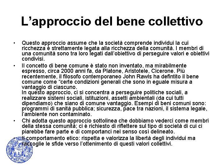 L'approccio del bene collettivo • • Questo approccio assume che la società comprende individui