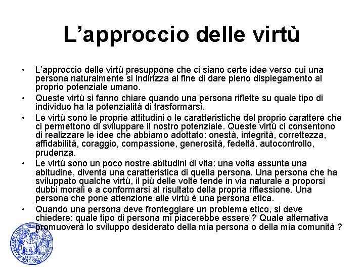 L'approccio delle virtù • • • L'approccio delle virtù presuppone che ci siano certe