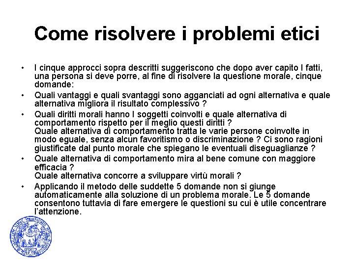 Come risolvere i problemi etici • • • I cinque approcci sopra descritti suggeriscono