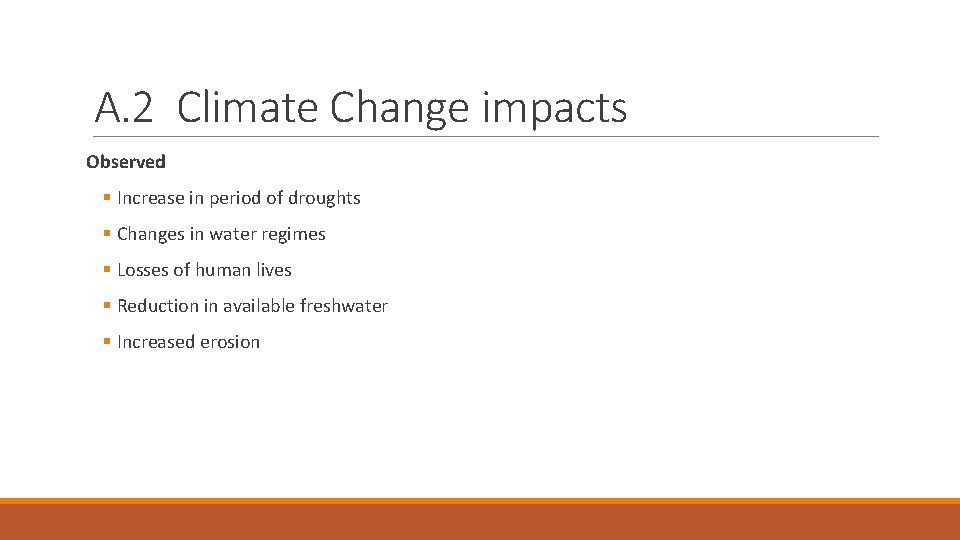 A. 2 Climate Change impacts Observed § Increase in period of droughts § Changes