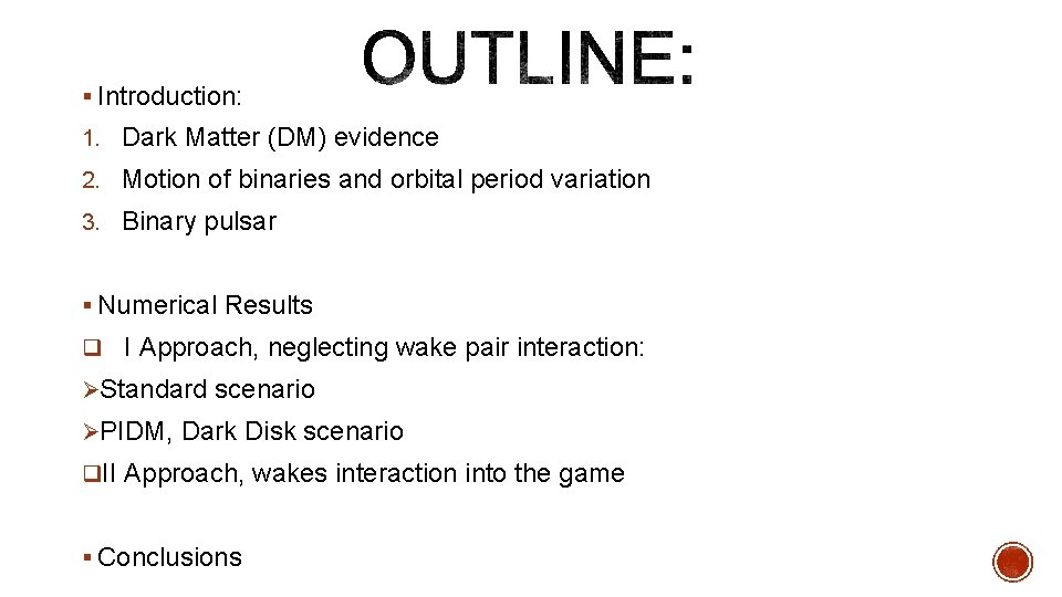 § Introduction: 1. Dark Matter (DM) evidence 2. Motion of binaries and orbital period