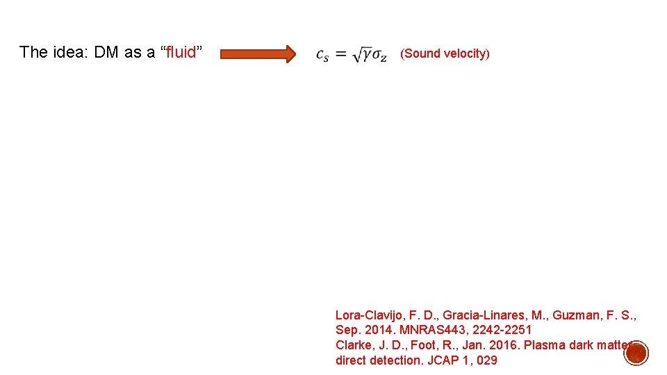 """The idea: DM as a """"fluid"""" (Sound velocity) Lora-Clavijo, F. D. , Gracia-Linares, M."""