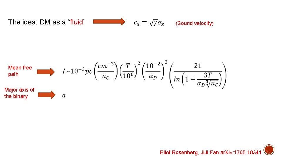 """The idea: DM as a """"fluid"""" Mean free path Major axis of the binary"""
