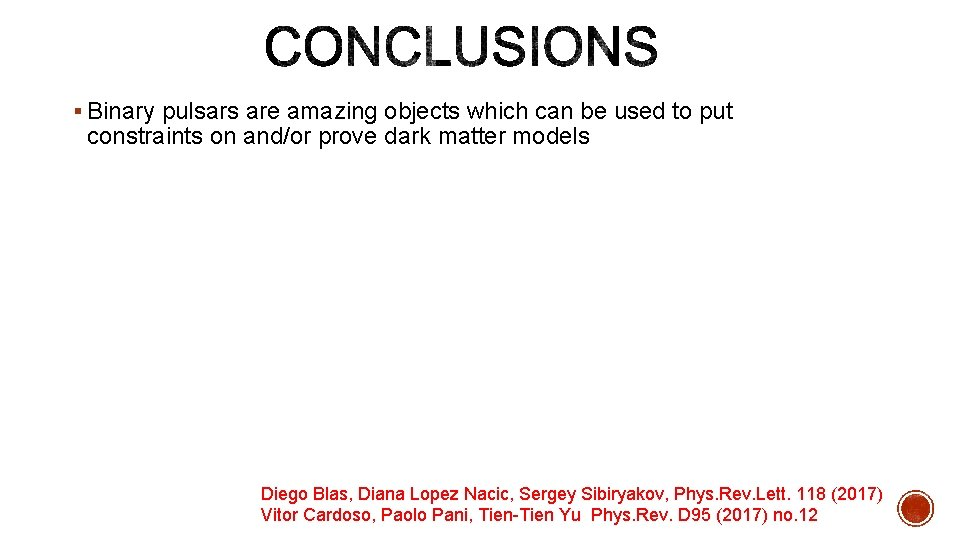§ Binary pulsars are amazing objects which can be used to put constraints on