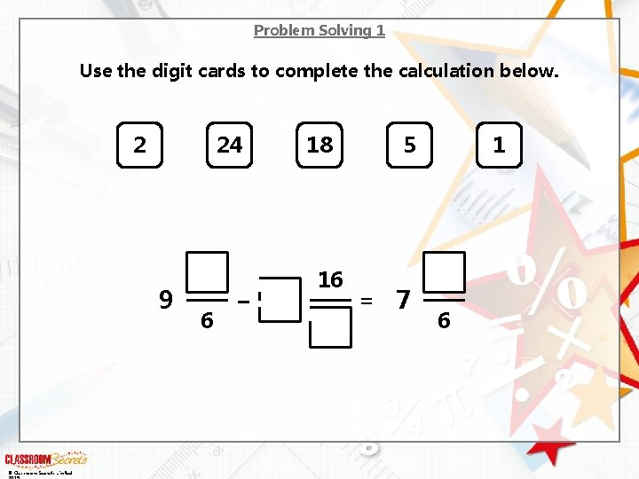 Problem Solving 1 Use the digit cards to complete the calculation below. 2 24