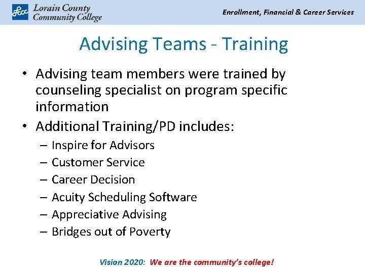 Enrollment, Financial & Career Services Advising Teams - Training • Advising team members were