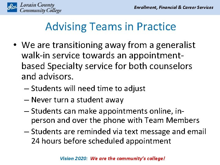 Enrollment, Financial & Career Services Advising Teams in Practice • We are transitioning away