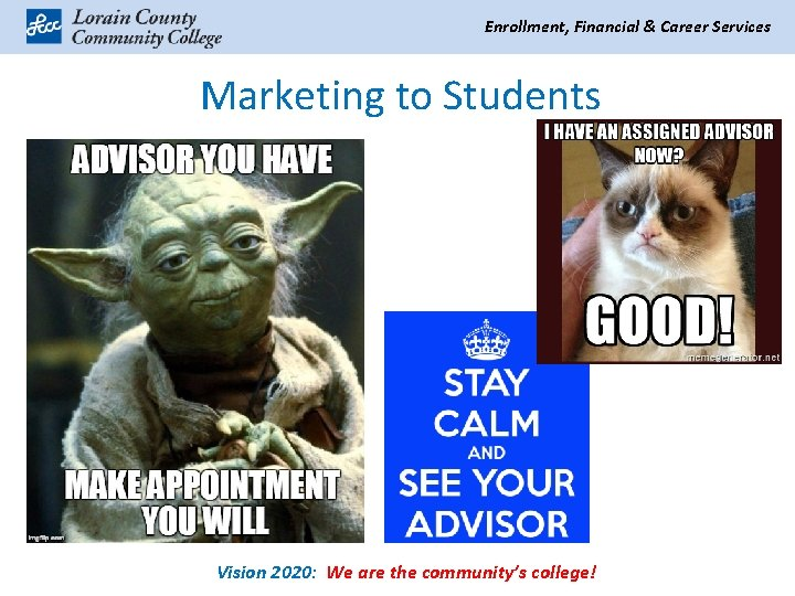 Enrollment, Financial & Career Services Marketing to Students Vision 2020: We are the community's