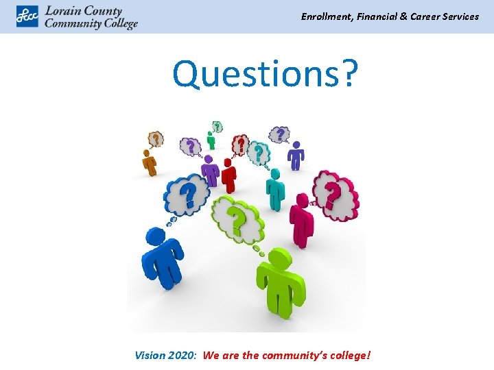 Enrollment, Financial & Career Services Questions? Vision 2020: We are the community's college!